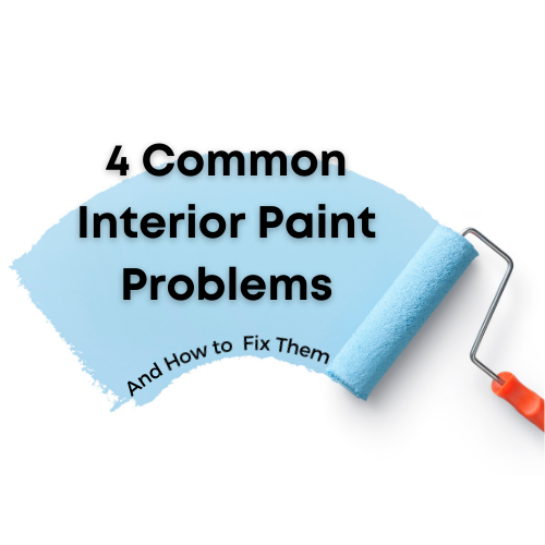 4 Common Interior Paint Problems (And How to Fix Them!)